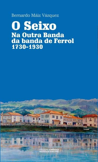 O Seixo. Na Outra Banda da banda de Ferrol 1730-1930